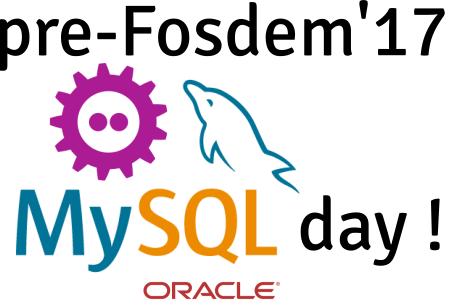 pre-Fosdem'17 MySQL Day